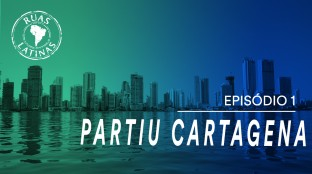 Ruas Latinas – Episódio 1 #partiucartagena
