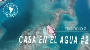 Ruas Latinas – Episódio 3 #casaenelagua2